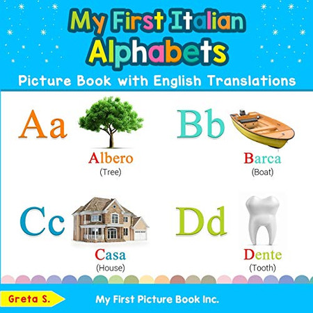 My First Italian Alphabets Picture Book with English Translations: Bilingual Early Learning & Easy Teaching Italian Books for Kids (Teach & Learn Basic Italian words for Children)