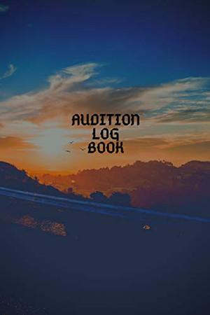 AUDITION LOG BOOK: Audition Log