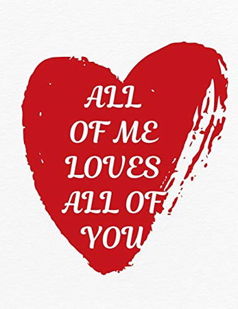 Valentine's Day Notebook: All of Me Loves All of You, Valentines Gift Idea for Girlfriend or Boyfriend