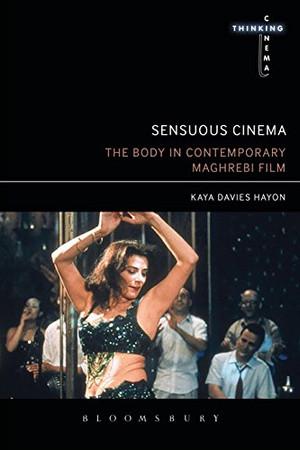 Sensuous Cinema: The Body in Contemporary Maghrebi Film (Thinking Cinema)