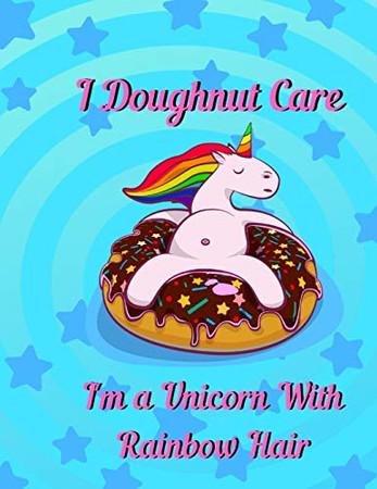 I doughnut care, I'm a unicorn with rainbow hair: unicorn Notebook