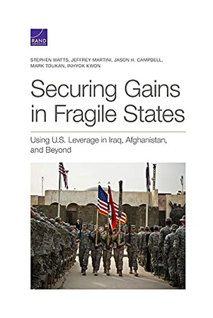 Securing Gains In Fragile States: Using U.S. Leverage In Iraq, Afghanistan, And Beyond