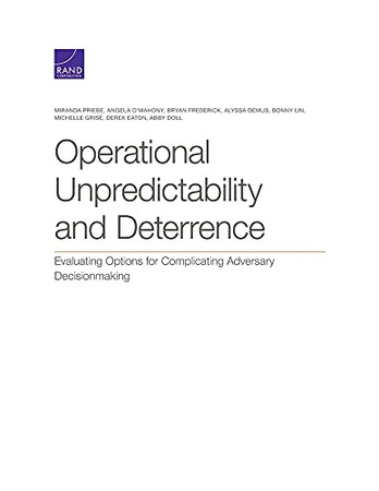 Operational Unpredictability And Deterrence: Evaluating Options For Complicating Adversary Decisionmaking