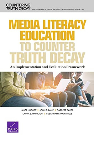 Media Literacy Education To Counter Truth Decay: An Implementation And Evaluation Framework
