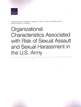 Organizational Characteristics Associated With Risk Of Sexual Assault And Sexual Harassment In The U.S. Army