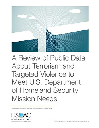 A Review Of Public Data About Terrorism And Targeted Violence To Meet U.S. Department Of Homeland Security Mission Needs