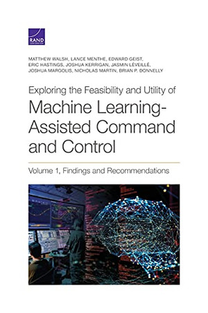 Exploring The Feasibility And Utility Of Machine Learning-Assisted Command And Control (Volume 1)