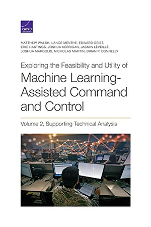 Exploring The Feasibility And Utility Of Machine Learning-Assisted Command And Control (Volume 2)