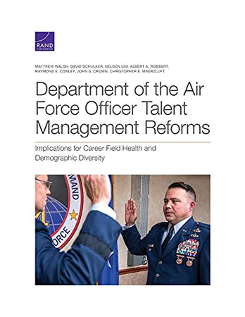 Department Of The Air Force Officer Talent Management Reforms: Implications For Career Field Health And Demographic Diversity