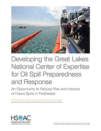 Developing The Great Lakes National Center Of Expertise For Oil Spill Preparedness And Response: An Opportunity To Reduce Risk And Impacts Of Future Spills In Freshwater