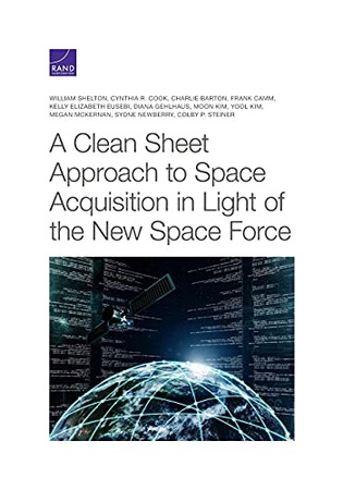 A Clean Sheet Approach To Space Acquisition In Light Of The New Space Force