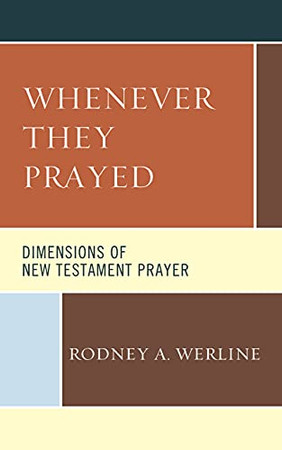 Whenever They Prayed: Dimensions Of New Testament Prayer