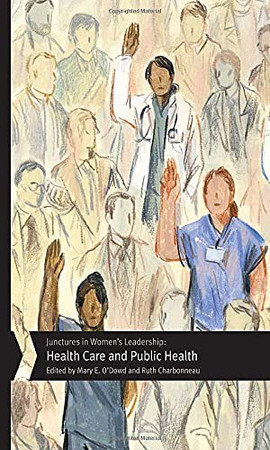 Junctures In Women'S Leadership: Health Care And Public Health (Junctures: Case Studies In Women'S Leadership)