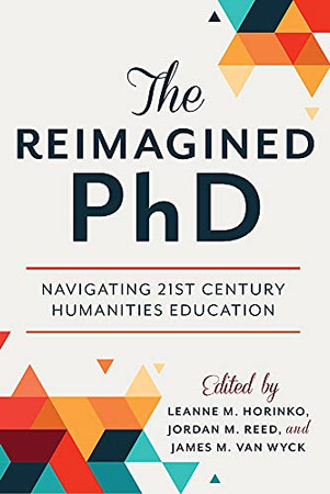 The Reimagined Phd: Navigating 21St Century Humanities Education