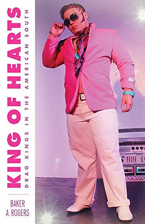 King Of Hearts: Drag Kings In The American South