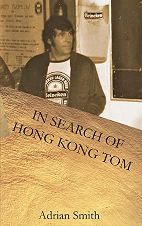 In Search Of Hong Kong Tom (The Adventures Of Hong Kong Tom)