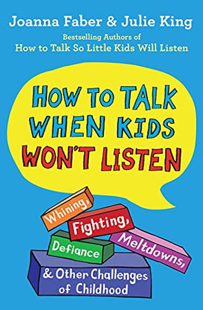 How To Talk When Kids Won'T Listen: Whining, Fighting, Meltdowns, Defiance, And Other Challenges Of Childhood (The How To Talk Series) (Paperback)