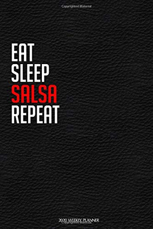 Eat Sleep Salsa Repeat: Funny Dance 2020 Planner - Daily Planner And Weekly Planner With Yearly Calendar For A More Organised Year  - Perfect For Dancers And Teachers