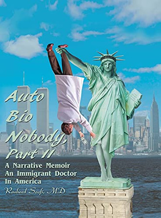 Auto Bio Nobody Part Ii A Narrative Memoir: An Immigrant Doctor In America (Hardcover)