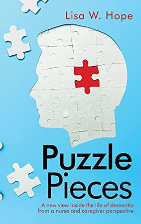 Puzzle Pieces: A New View Inside The Life Of Dementia From A Nurse And Caregiver Perspective (Hardcover)