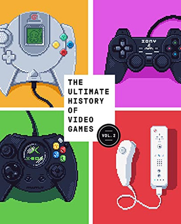 The Ultimate History Of Video Games, Volume 2: Nintendo, Sony, Microsoft, And The Billion-Dollar Battle To Shape Modern Gaming