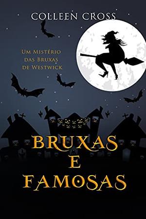 Bruxas E Famosas: Um Mistério Das Bruxas De Westwick (Série Mistérios Das Bruxas De Westwick) (Portuguese Edition)