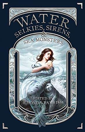 Water: Selkies, Sirens, & Sea Monsters