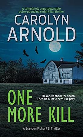 One More Kill: A Completely Unputdownable Pulse-Pounding Serial Killer Thriller (Brandon Fisher Fbi) - 9781989706619