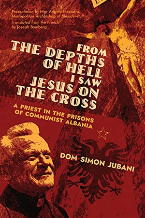 From The Depths Of Hell I Saw Jesus On The Cross: A Priest In The Prisons Of Communist Albania (Paperback)