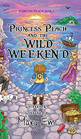 Princess Peach And The Wild Weekend (Hardcover): A Princess Peach Story (The Adventures Of Princess Peach)