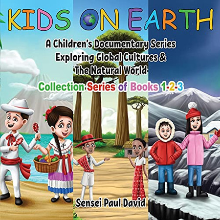 Kids On Earth: A Children'S Documentary Series Exploring Global Cultures & The Natural World: Collection Series Of Books 1-2-3