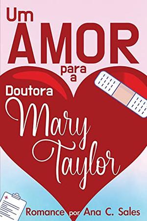 Um Amor Para A Doutora Mary Taylor: Romance Por Ana C. Sales (Portuguese Edition)
