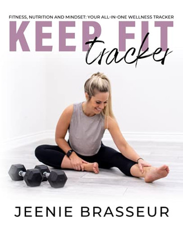 Keep Fit Tracker: Fitness, Nutrition And Mindset: Your All-In-One Wellness Tracker