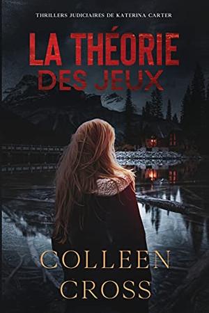La Théorie Des Jeux: Crimes Et Enquêtes: Thrillers Judiciaires De Katerina Carter (French Edition)