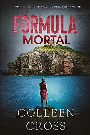 Fórmula Mortal: Um Thriller Investigativo De Katerina Carter (Série De Aventuras De Suspense E Mistério Com A Investigadora Katerina Carter) (Portuguese Edition)