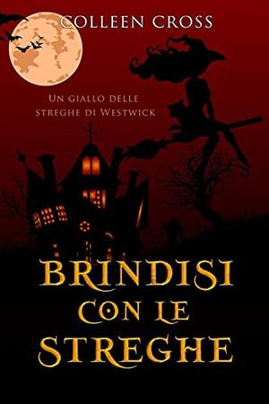 Brindisi Con Le Streghe: Un Giallo Delle Streghe Di Westwick #4 (I Misteri Delle Streghe Di Westwick) (Italian Edition)