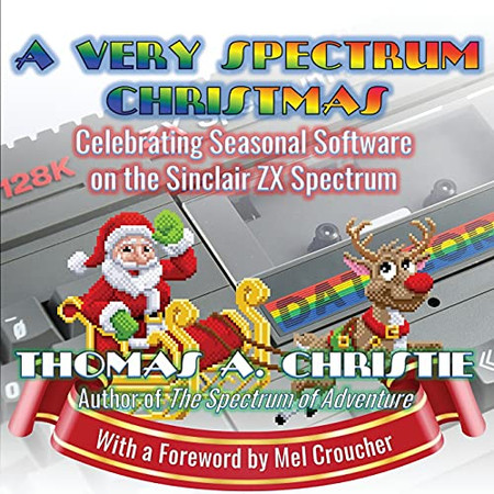 A Very Spectrum Christmas: Celebrating Seasonal Software On The Sinclair Zx Spectrum
