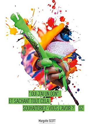 Oui J'Ai Le Don Tome 2: Et Sachant Tout Cela Souhaiteriez-Vous L'Avoir ? (French Edition)