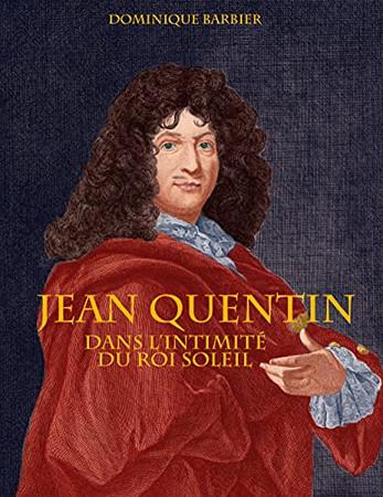 Jean Quentin: Dans L'Intimité Du Roi Soleil (French Edition)