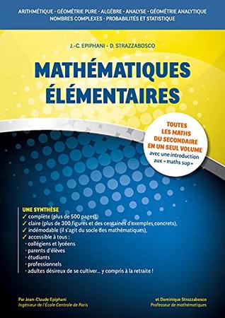 Mathématiques Élémentaires: Toutes Les Maths Du Secondaire En Un Seul Volume Avec Une Introduction Aux Maths Sup' (French Edition)