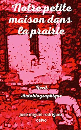 Notre Petite Maison Dans La Prairie (French Edition)