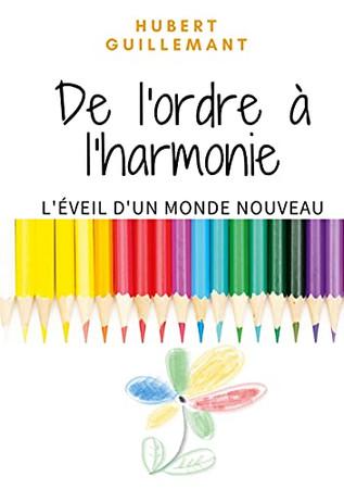 De L'Ordre À L'Harmonie: L'Éveil D'Un Monde Nouveau (French Edition)