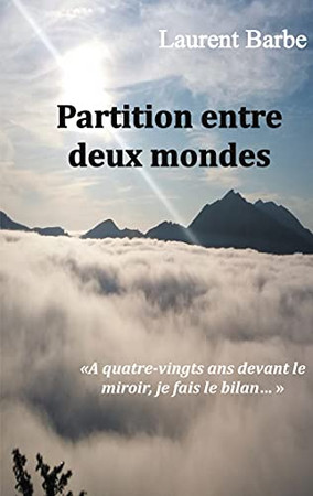 Partition Entre Deux Mondes: À Quatre Vingts Ans Devant Le Miroir, Je Fais Le Bilan (French Edition)