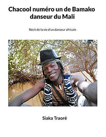 Chacool Numéro 1 De Bamako, Danseur Du Mali: Récit De La Vie D'Un Danseur Africain (French Edition)