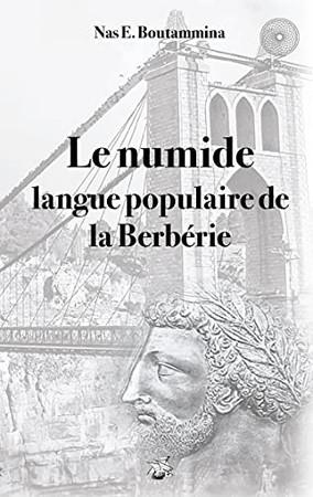 Le Numide, Langue Populaire De La Berbérie (French Edition)