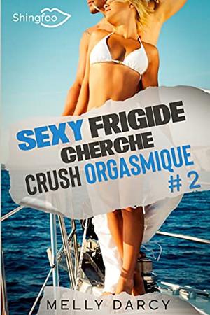 Sexy Frigide Cherche Crush Orgasmique Tome 2 (French Edition)