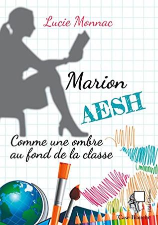 Marion, Aesh: Comme Une Ombre Au Fond De La Classe