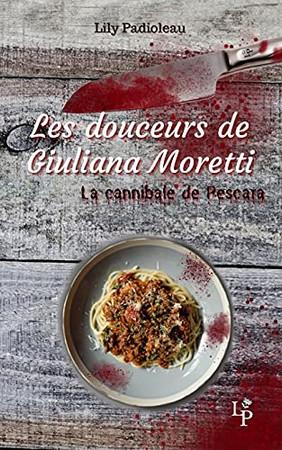 Les Douceurs De Giuliana Moretti: La Cannibale De Pescara (French Edition)
