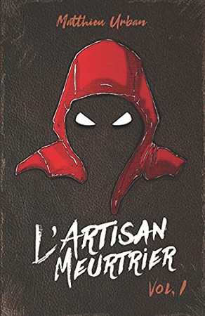 L'Artisan Meurtrier: Volume 1 (French Edition)