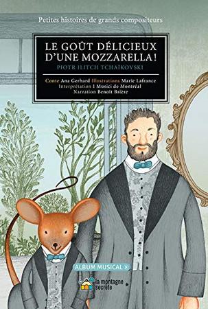 Le Goût Délicieux D'Une Mozzarella!: Piotr Ilitch Tchaïkovski (Petites Histoires De Grands Compositeurs)